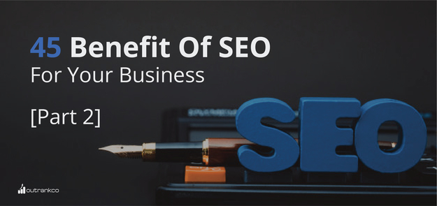 45 Benefits of SEO & Why SEO is Essential to Every Business Online Part 2