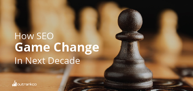 How SEO Game Change In Next Decade