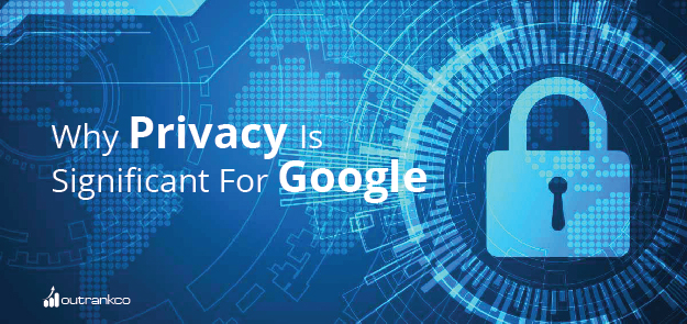 Why Privacy Is Significant For Google
