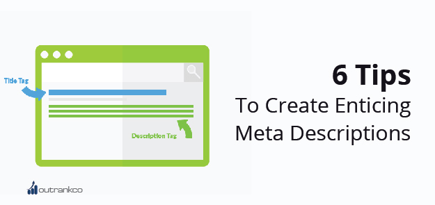6 Tips To Create Enticing Meta Descriptions