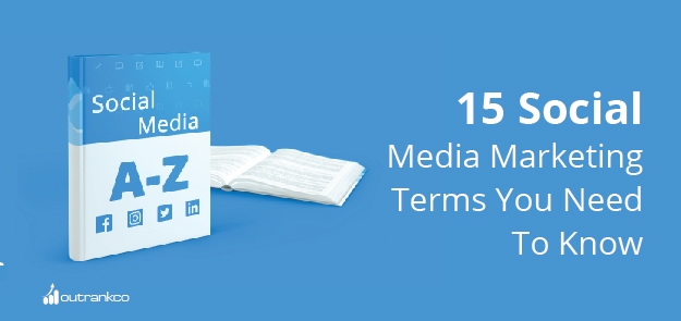 15 Social Media Marketing Terms You Need To Know