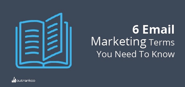 6 Email Marketing Terms You Need To Know