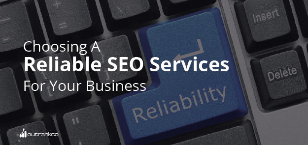 Choosing A Reliable SEO Services For Your Business