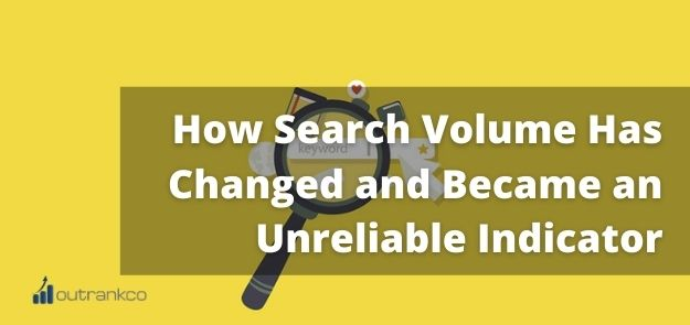 How Search Volume Has Changed and Became an Unreliable Indicator
