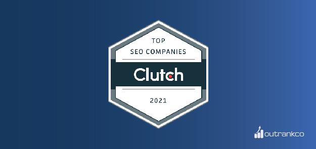 outrankco named top seo companies 2021 - clutch